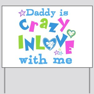 Daddy is Crazy In Love with Me Yard Sign