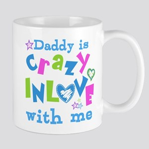 Daddy is Crazy In Love with Me Mug