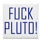 Fuck Pluto Tile Coaster