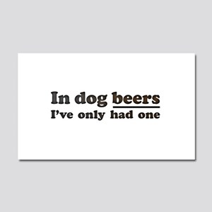 In dog beers Ive only had one Car Magnet 20 x 12