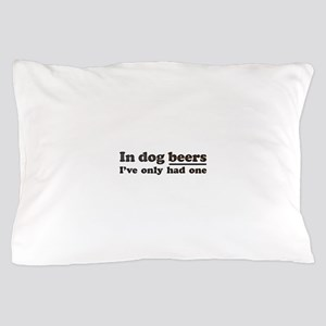 In dog beers Ive only had one Pillow Case