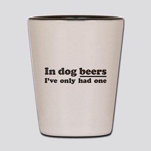 In dog beers Ive only had one Shot Glass