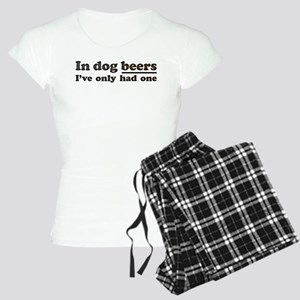 In dog beers Ive only had one Pajamas