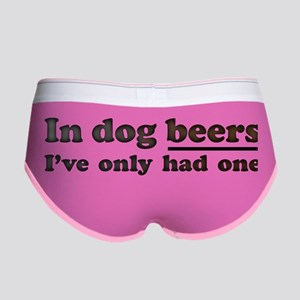In dog beers Ive only had one Women's Boy Brief