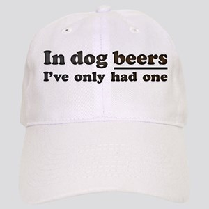In dog beers Ive only had one Baseball Cap
