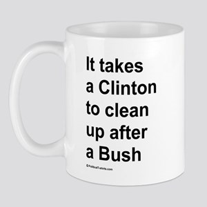 It takes a Clinton to clean up after a Bush Mug