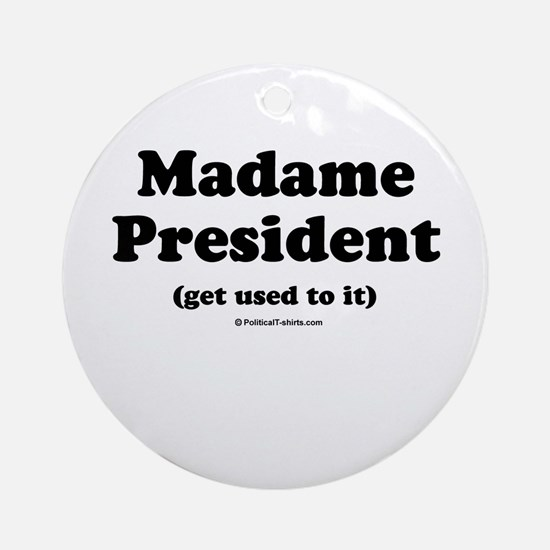 Madame President (get used to it) Ornament (Round)