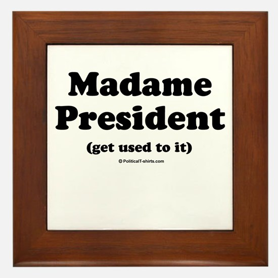 Madame President (get used to it) Framed Tile