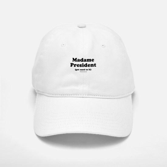 Madame President (get used to it) Baseball Baseball Cap