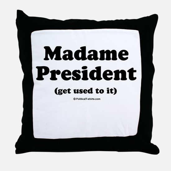 Madame President (get used to it) Throw Pillow