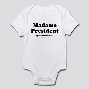 Madame President (get used to it) Infant Bodysuit