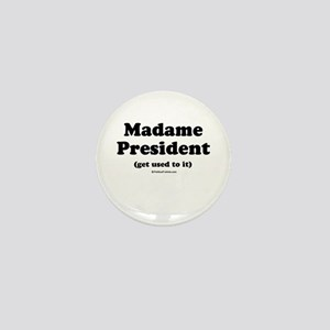 Madame President (get used to it) Mini Button