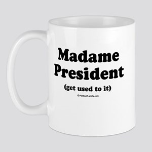 Madame President (get used to it) Mug