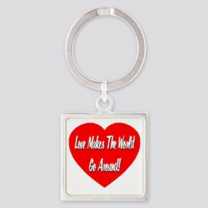 Love_Makes_The_World_Go_Around Square Keychain