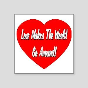 "lovemakestheworldgoaround_t Square Sticker 3"" x 3"""