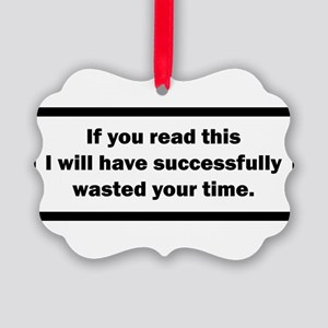 Wasting your time Ornament