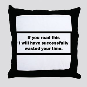 Wasting your time Throw Pillow