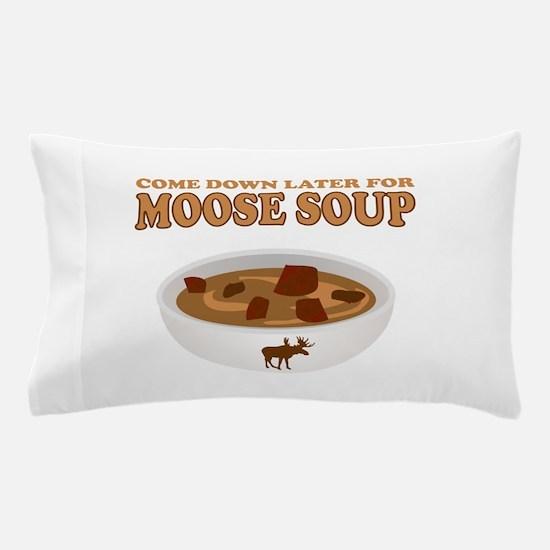 I love Moose Soup Pillow Case