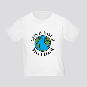 Love Your Mother Toddler T-Shirt