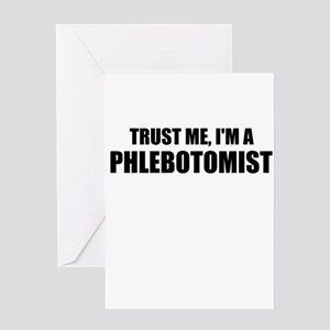 Trust Me, Im A Phlebotomist Greeting Cards
