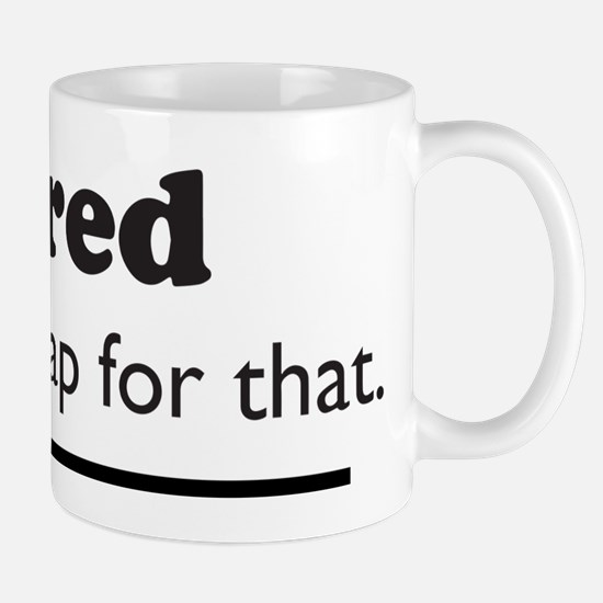 iTired - Theres a nap for that. Mugs