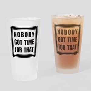 Nobody got time for that Drinking Glass