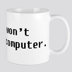 No, I wont fix your computer. Mugs