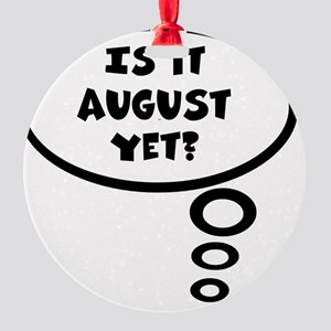 is it aug Round Ornament