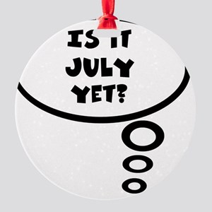 is it july Round Ornament