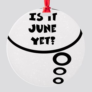is it june Round Ornament