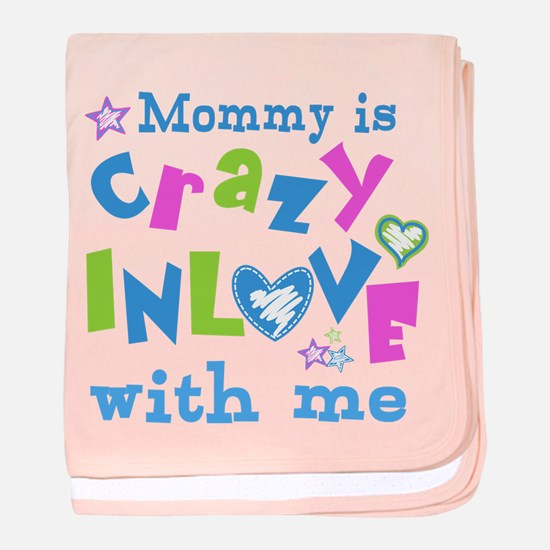 Mommy is Crazy In Love with Me baby blanket