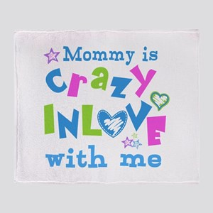 Mommy is Crazy In Love with Me Throw Blanket