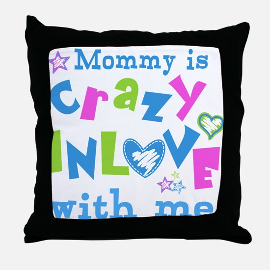 Mommy is Crazy In Love with Me Throw Pillow