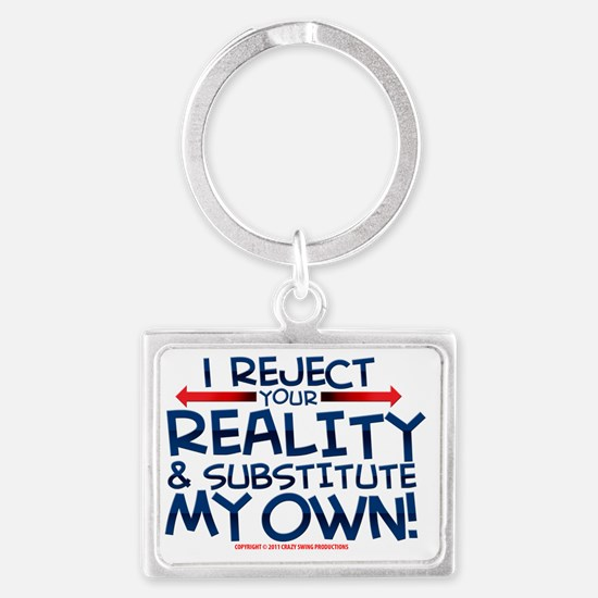 reject_your_reality_whiteshirt Landscape Keychain