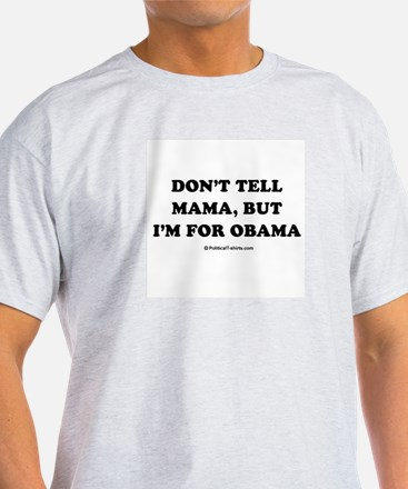 Don't tell mama, but i'm for Obama Ash Grey T-Shir