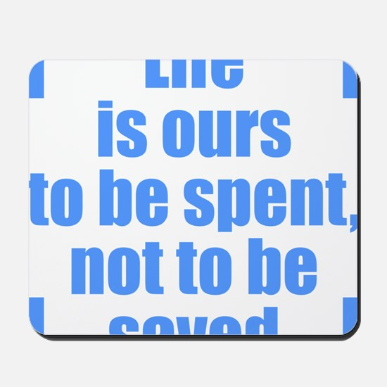 Life is ours to be spent, not to be save Mousepad