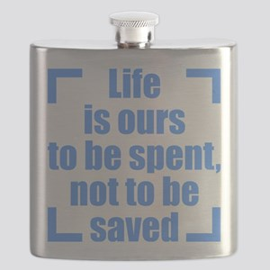 Life is ours to be spent, not to be saved Flask