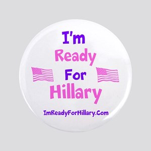 I'm Ready For Hillary 3.5&Quot; Button