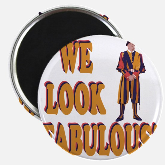 Swiss Guard We Look Fabulous! Magnet