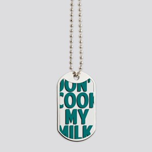 Dont Cook My Milk Dog Tags