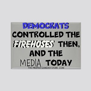 Democrats controlled the firehoses Magnets