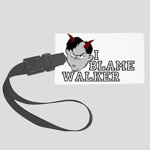 I BLAME WALKER! Large Luggage Tag