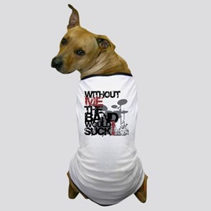 Without-Me-Band-Suckbk Dog T-Shirt