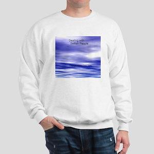 dealing with selfish people Sweatshirt