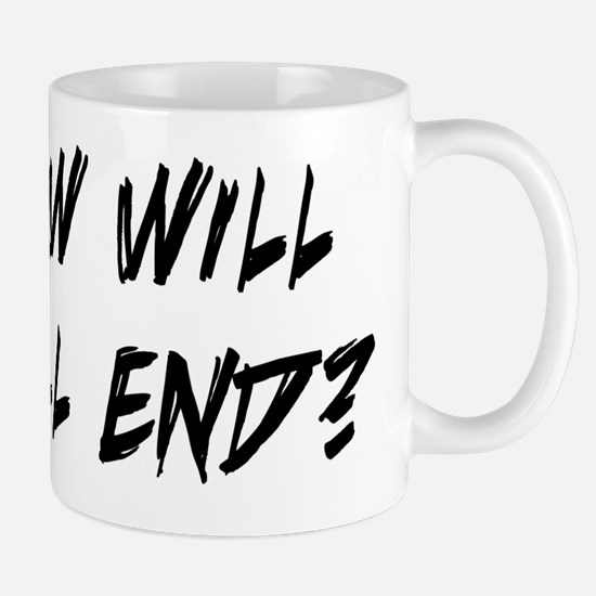 How will it all end W Mug