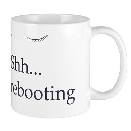 Shh... Im rebooting Mug