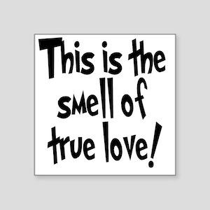 "smell_of_true_love Square Sticker 3"" x 3"""