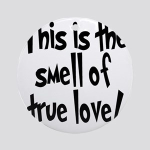 smell_of_true_love Round Ornament