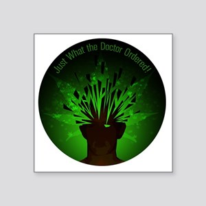 """Just What the Doctor Ordere Square Sticker 3"""" x 3"""""""