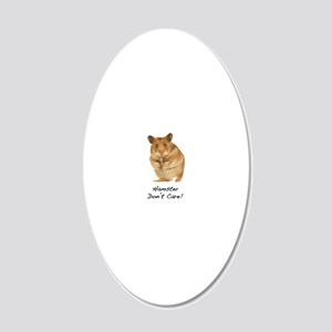 Hamster Dont Care! 20x12 Oval Wall Decal